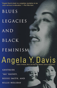 Blues Legacies and Black Feminism: Gertrude Ma Rainey, Bessie Smith, and Billie Holiday by Angela Y. Davis