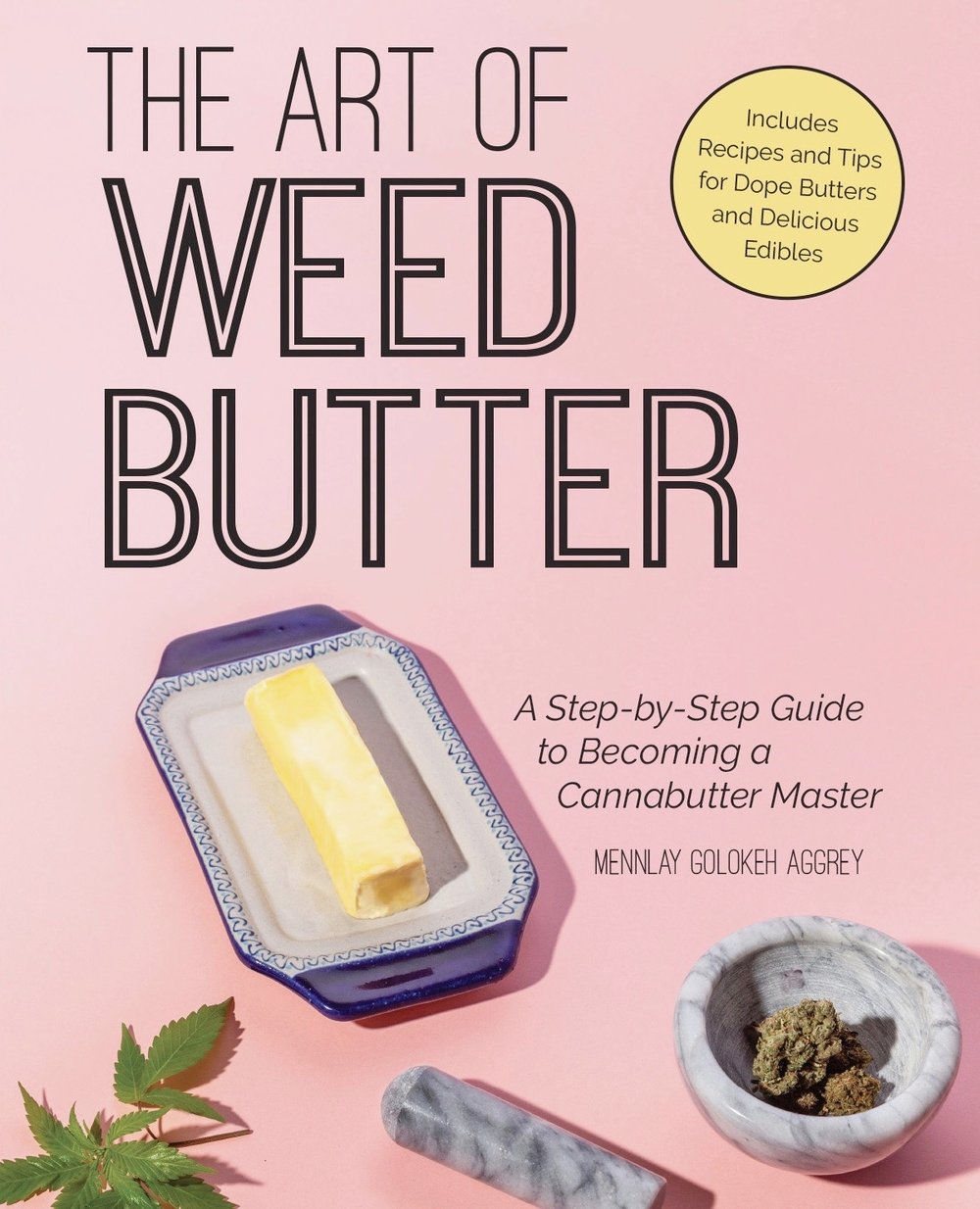 The Art of Weed Butter: A Step-By-Step Guide to Becoming a Cannabutter Master by Mennlay Golokeh Aggrey