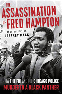 The Assassination of Fred Hampton: How the FBI and the Chicago Police Murdered a Black Panther (Revised)