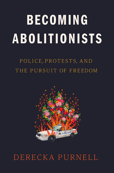 Becoming Abolitionists (Pre-Order, Oct 5) // Police, Protests, and the Pursuit of Freedom