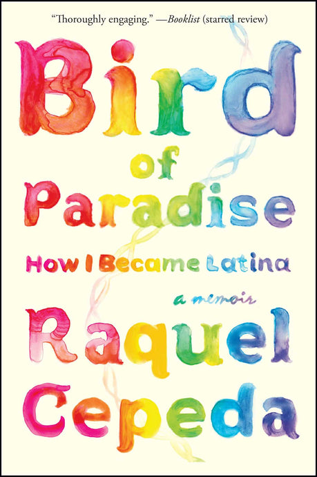 Bird of Paradise: How I Became Latina by Raquel Cepeda