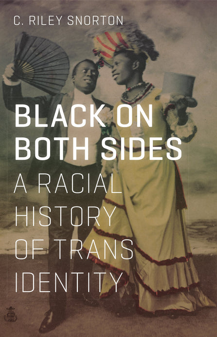 Black on Both Sides: A Racial History of Trans Identity by C. Riley Snorton (Backorder, July 15)