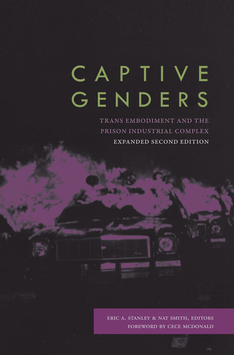 Captive Genders: Trans Embodiment & the Prison Industrial Complex (Back Order, Oct 5)
