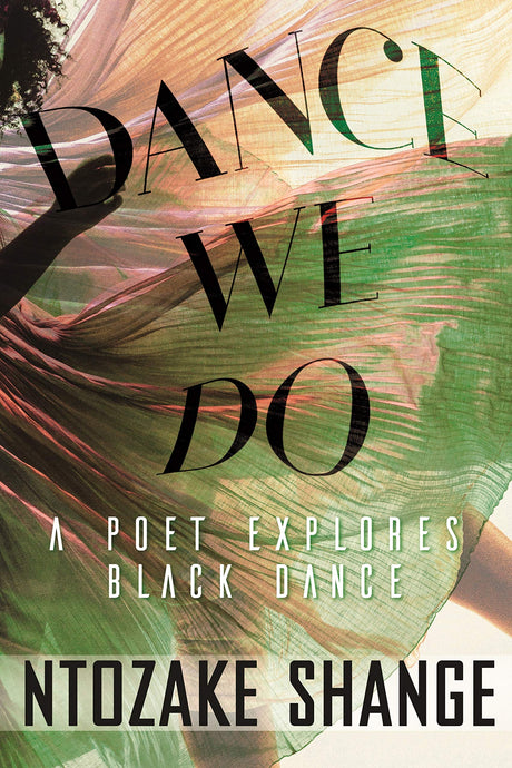 Dance We Do: A Poet Explores Black Dance by Ntozake Shange (Pre-Order, Oct 13)