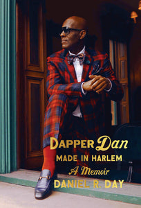 Made in Harlem: A Memoir by Dapper Dan