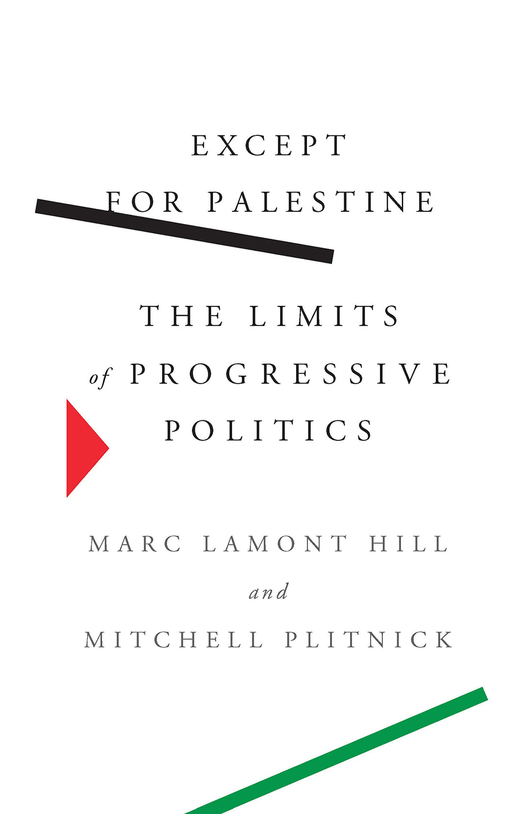 Except for Palestine: The Limits of Progressive Politics by Marc Lamont Hill and Plitnick