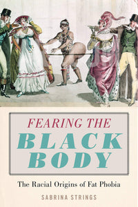 Fearing the Black Body: The Racial Origins of Fat Phobia by Sabrina Strings (Back-Order, Sep 15)
