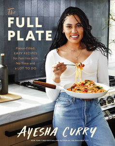 The Full Plate: Flavor-Filled, Easy Recipes for Families with No Time and a Lot to Do by Ayesha Curry (Pre-Order, Sep 22)