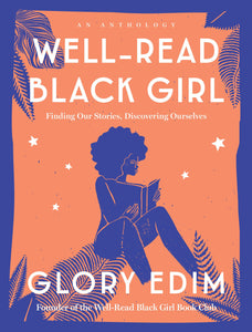 Well-Read Black Girl: Finding Our Stories, Discovering Ourselves by Glory Edim
