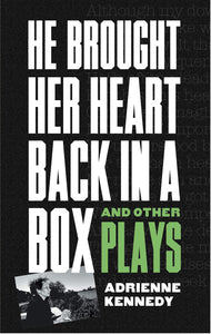 He Brought Her Heart Back in a Box and Other Plays by Adrienne Kennedy