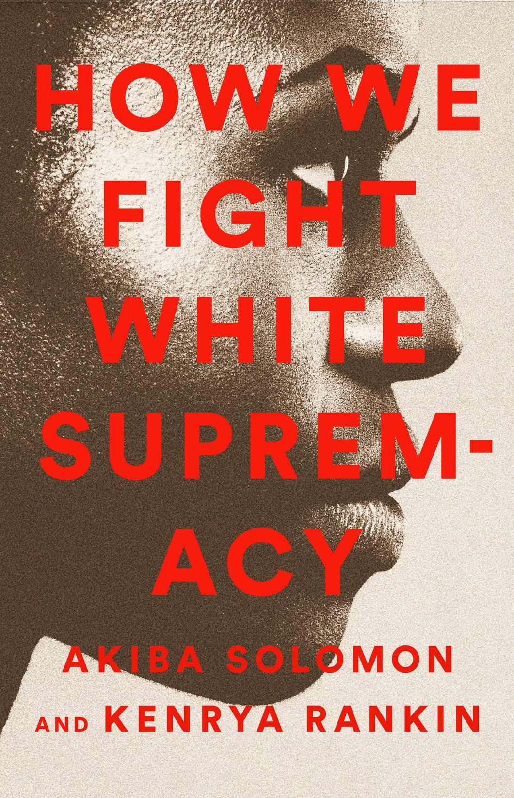 How We Fight White Supremacy: A Field Guide to Black Resistance by Akiba Solomon and Kenrya Rankin