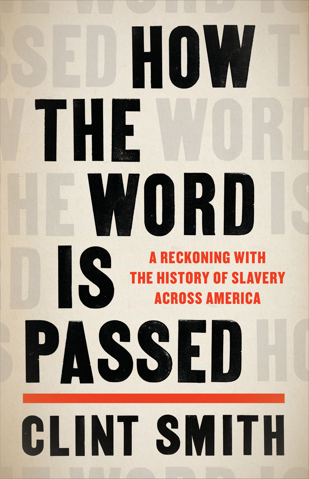 How the Word Is Passed: A Reckoning with the History of Slavery Across America (Pre-order, June 1, 2021)