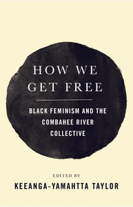 How We Get Free: Black Feminism & the Combahee River Collective by Keeanga-Yamahtta Taylor