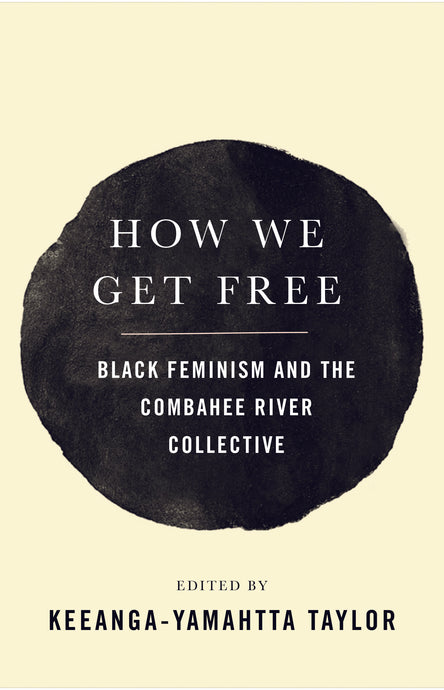 How We Get Free: Black Feminism & the Combahee River Collective