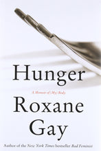 Load image into Gallery viewer, Hunger: A Memoir of (My) Body by Roxane Gay