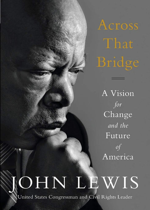 Across That Bridge: A Vision for Change and the Future of America by John Lewis