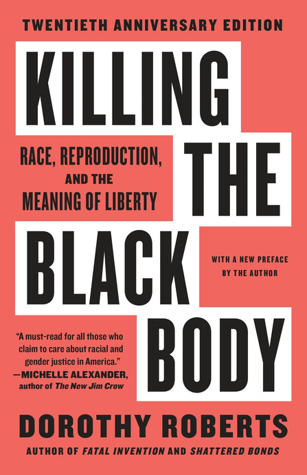 Killing the Black Body: Race, Reproduction & the Meaning of Liberty by Dorothy Roberts