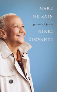 Make Me Rain: Poems & Prose by Nikki Giovanni (Pre-Order, Oct 20th)