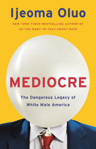 Mediocre: The Dangerous Legacy of White Male America by Ijeoma Oluo (Pre-Order, Dec 1st)