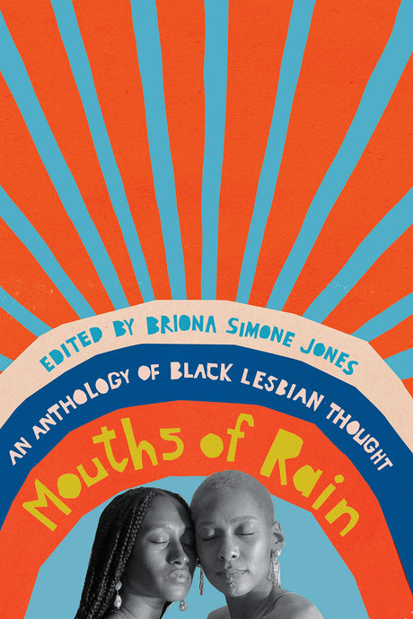 Mouths of Rain: An Anthology of Black Lesbian Thought by Briona Simone Jones