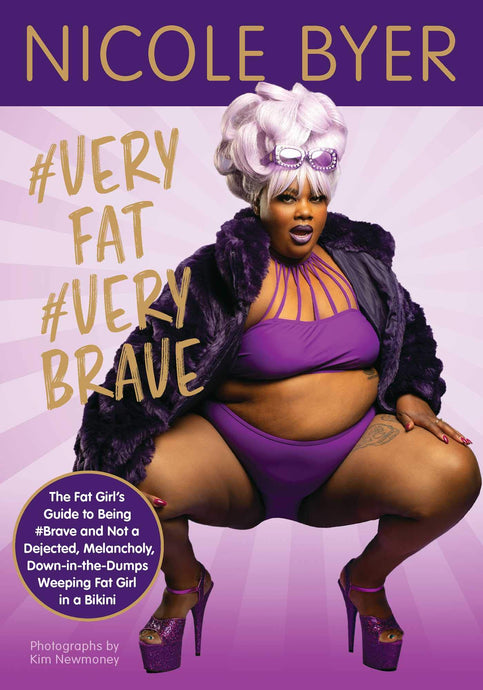 #veryfat #verybrave: The Fat Girl's Guide to Being #brave and Not a Dejected, Melancholy, Down-In-The-Dumps Weeping Fat Girl in a Bikini by Nicole Byer