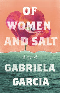 Of Women and Salt by Gabriela Garcia (Pre-order, March 30)