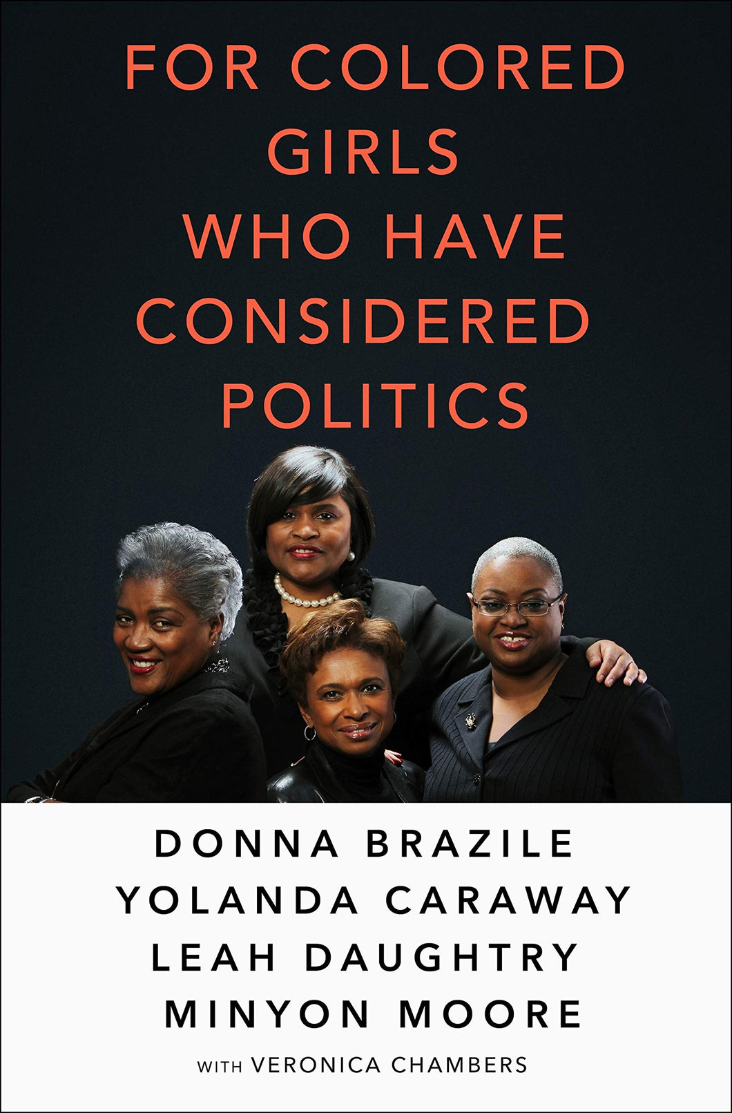 For Colored Girls Who Have Considered Politics by Donna Brazile, Yolanda Caraway, Leah Daughtry, and Minyon Moore
