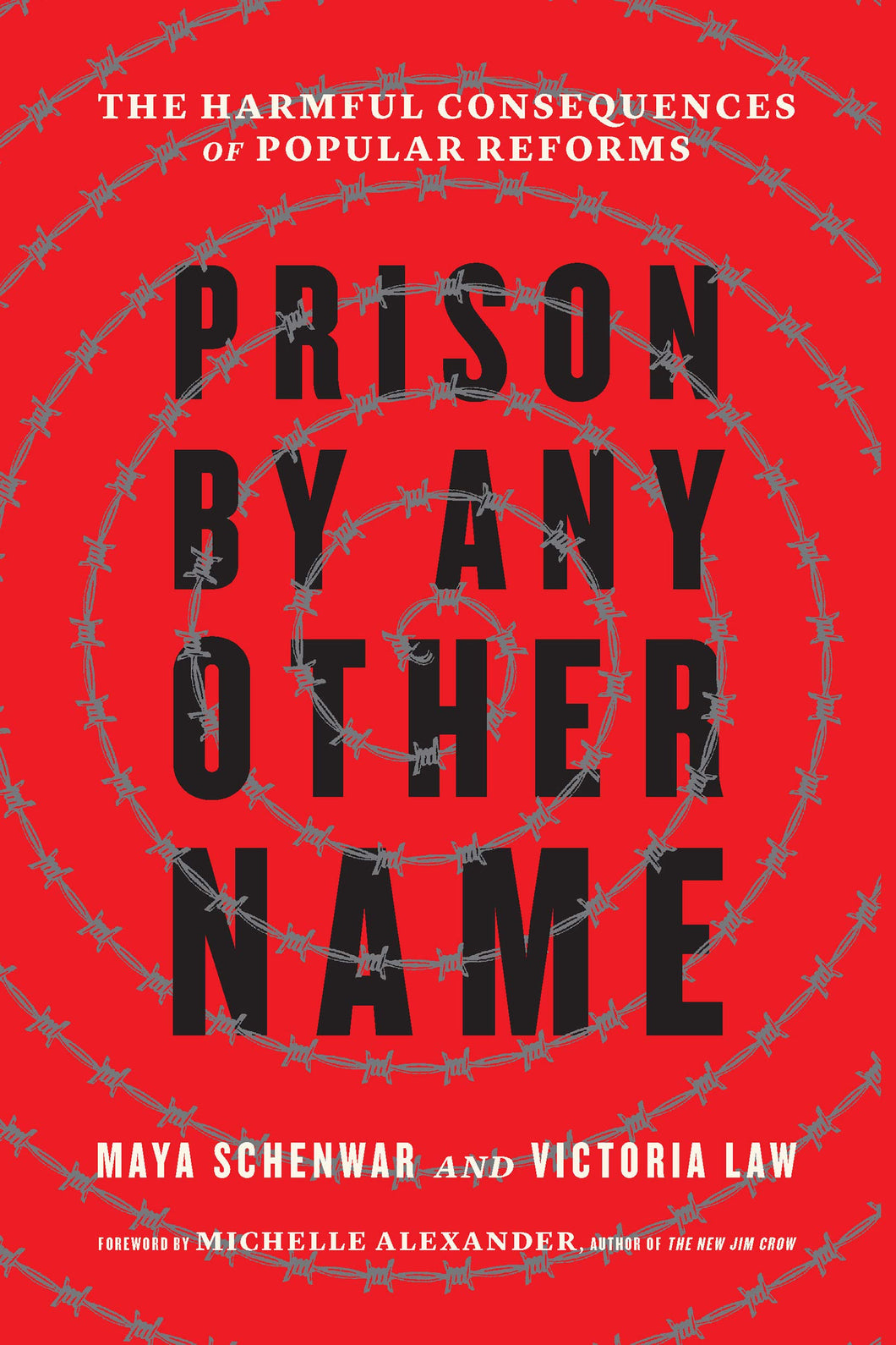 Prison by Any Other Name: The Harmful Consequences of Popular Reforms by Maya Schenwar & Victoria Law (foreward by Michelle Alexander)