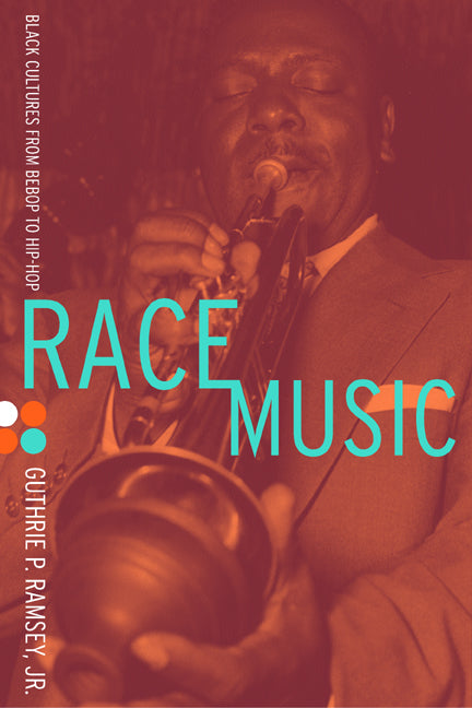 Race Music: Black Cultures from Bebop to Hip-Hop by Guthrie P. Ramsey (Special Order)