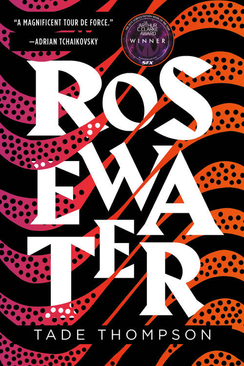 Rosewater (Wormwood Trilogy #1) by Tade Thompson