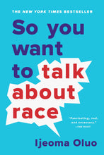Load image into Gallery viewer, So You Want to Talk about Race by Ijeoma Oluo