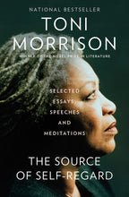 Load image into Gallery viewer, The Source of Self-Regard: Selected Essays, Speeches, and Meditations by Toni Morrison