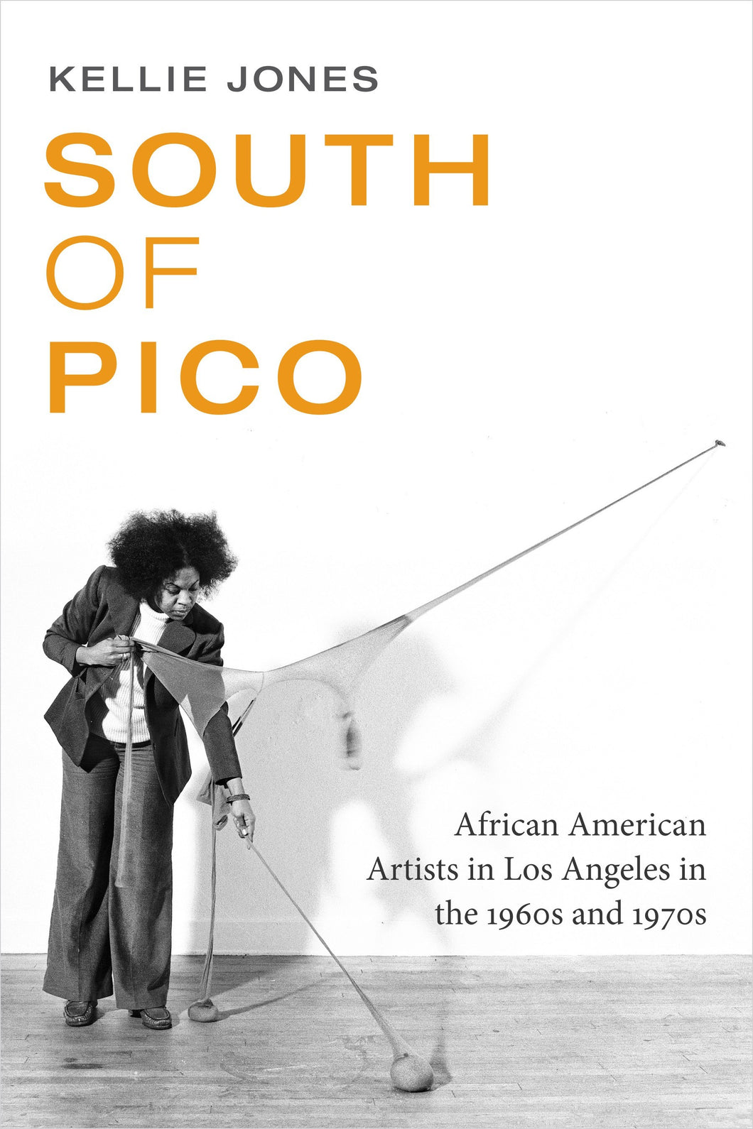 South of Pico: African American Artists in Los Angeles in the 1960s and 1970s by Kelli Jones