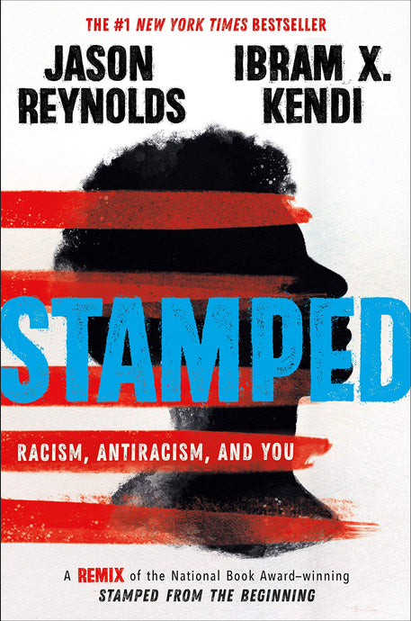 Stamped: Racism, Antiracism, and You: A Remix of the National Book Award-Winning Stamped from the Beginning by Ibram X. Kendi & Jason Reynolds