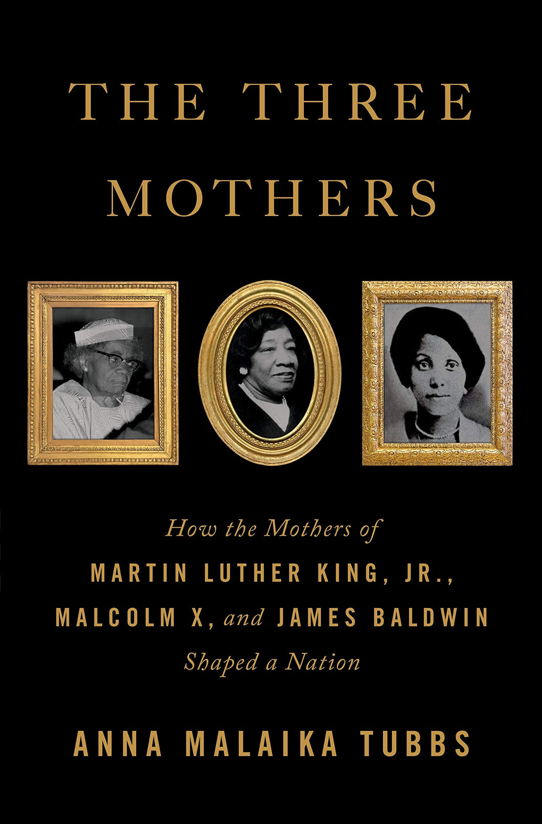 The Three Mothers: How the Mothers of Martin Luther King, Jr., Malcolm X, and James Baldwin Shaped a Nation (Pre-Order, Feb 2)