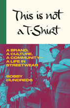 Load image into Gallery viewer, This Is Not a T-Shirt: A Life in Streetwear by Bobby Hundreds