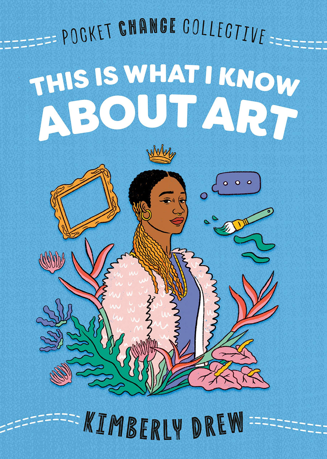This Is What I Know About Art (Pocket Change Collective) by Kimberly Drew
