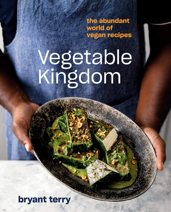 Vegetable Kingdom: The Abundant World of Vegan Recipes by Bryant Terry