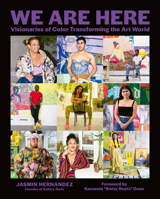 We Are Here: Visionaries of Color Transforming the Art World Book by Jasmin Hernandez