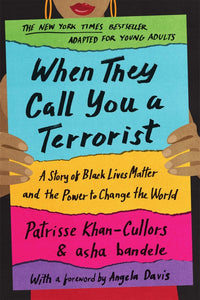 When They Call You a Terrorist (Young Adult Edition): A Story of Black Lives Matter and the Power to Change the World by Patrisse Khan-Cullors & asha bandele