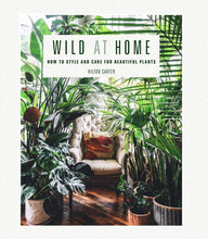 Load image into Gallery viewer, Wild at Home: How to Style & Care for Beautiful Plants by Hilton Carter