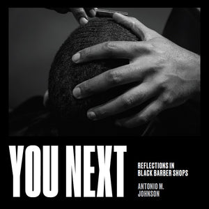 You Next: Reflections in Black Barbershops by Antonio Johnson