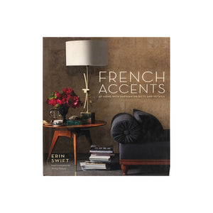 FRENCH ACCENTS: AT HOME WITH PARISIAN OBJECTS AND DETAILS BY ERIN SWIFT - Flair Home Collection