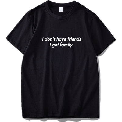 I Don't Have Friends I Got Family Tshirt Fast N Furious Classic Line Camiseta Homme 100% Cotton Cool Youth T shirt Men