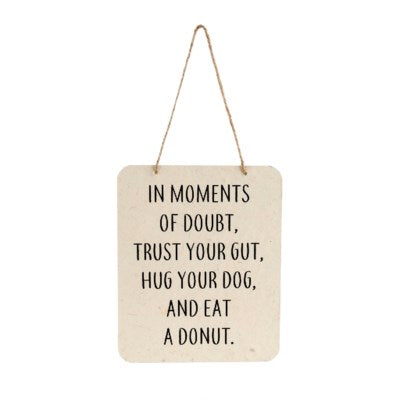 """In Moments of Doubt..."" Hanging Sign"