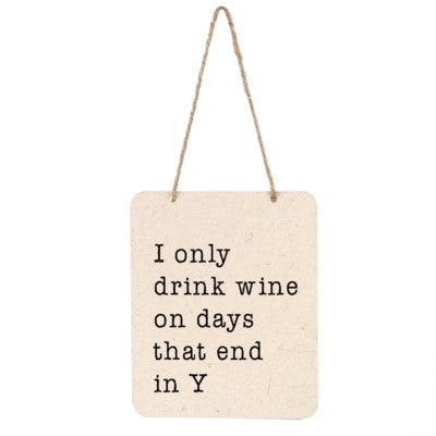 """I Only Drink Wine on Days...."" Hanging Sign"