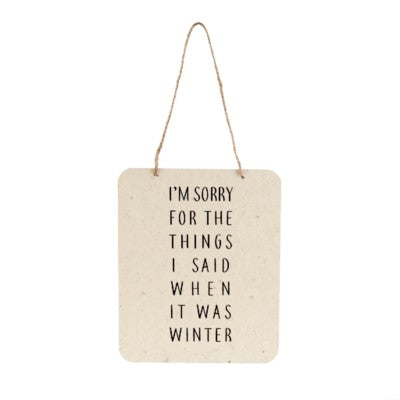 """I'm sorry for the things I said when it was winter"" Hanging Sign"
