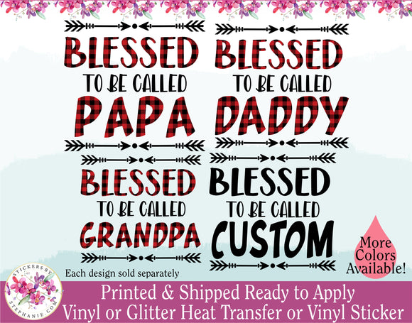 (s293-F) Blessed to be Called Papa Daddy Grandpa Uncle Custom Text