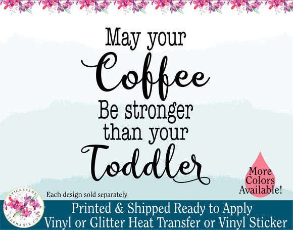 (s308-A) May Your Coffee Be Stronger Than Your Toddler