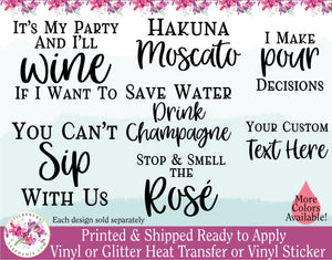 (s310-F) It's My Party & I'll Wine If I Want To Stop & Smell the Rose Hakuna Moscato Custom Wine Custom Text